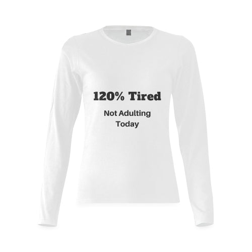 Women's White Long Sleeve Cotton T-Shirt Featuring '120% Tired Not Adulting Today' Quote on Front of Shirt