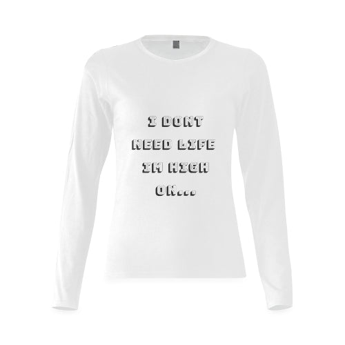 Women's White Long Sleeve Cotton T-Shirt Featuring 'I Don't Need Life I'm High On...' Quote on Front of Shirt