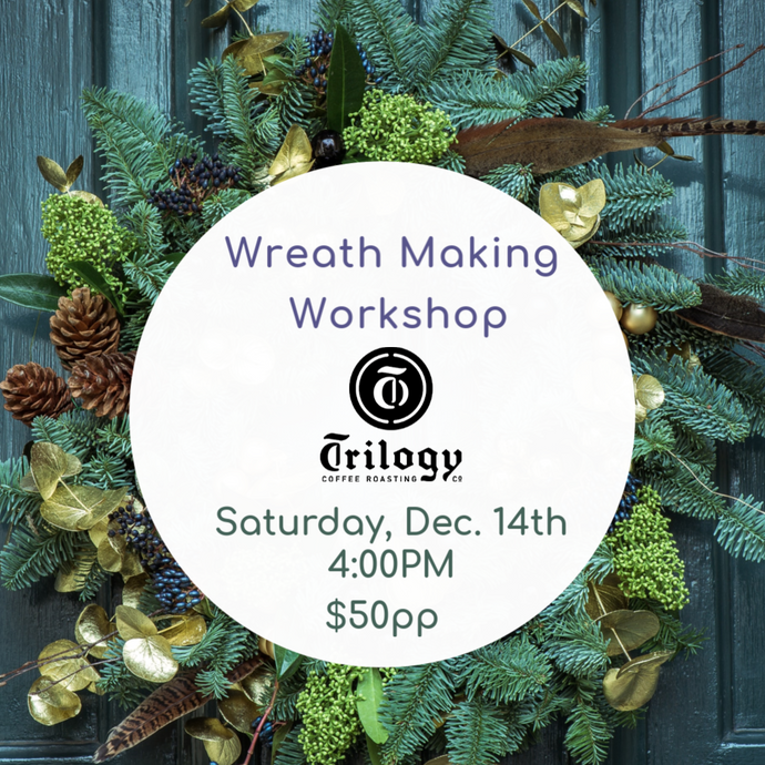 Wreath Making Workshop - Trilogy Coffee