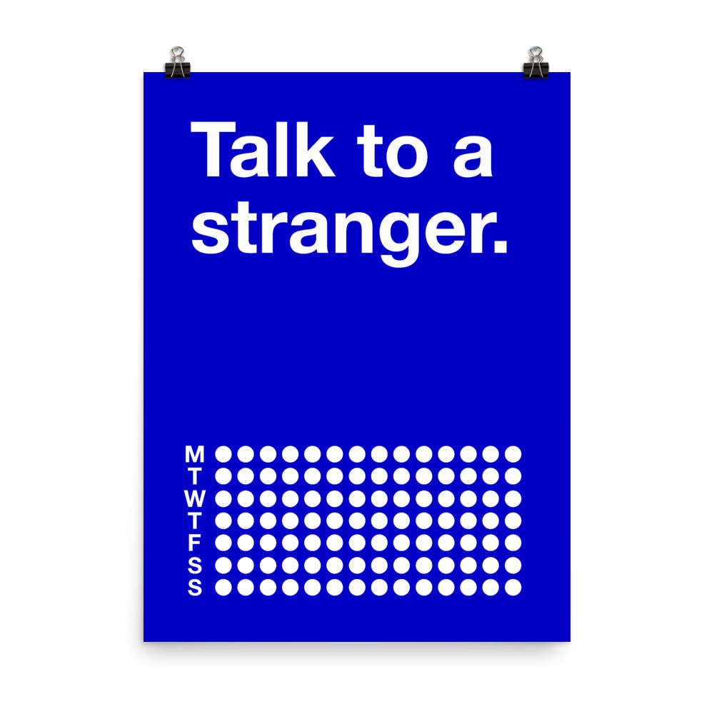 Talk to a stranger.