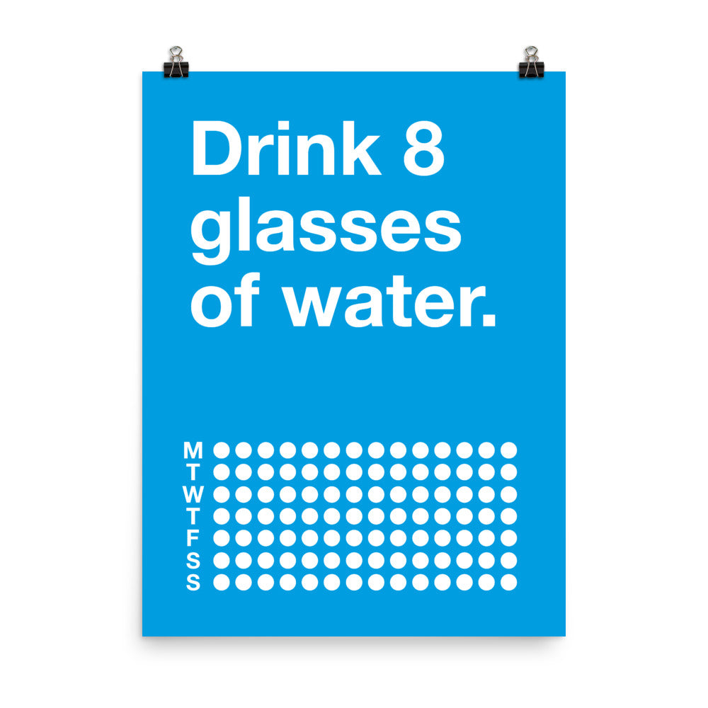Drink 8 glasses of water.
