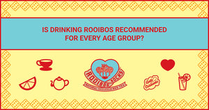Is drinking Rooibos recommended <br>for every stage of your life?