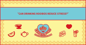 Can drinking Rooibos reduce stress?