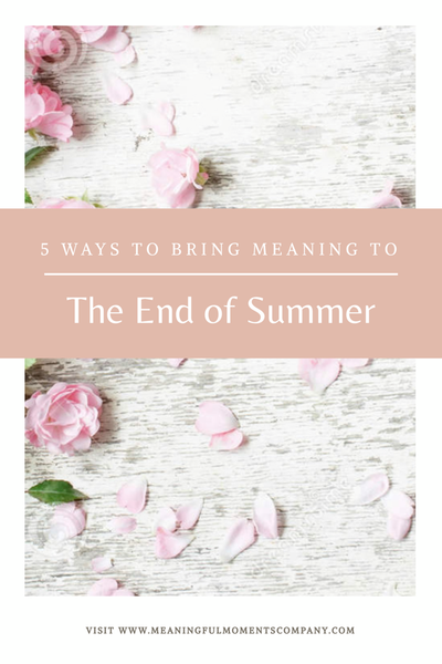 5 ways to bring meaning to the end of summer