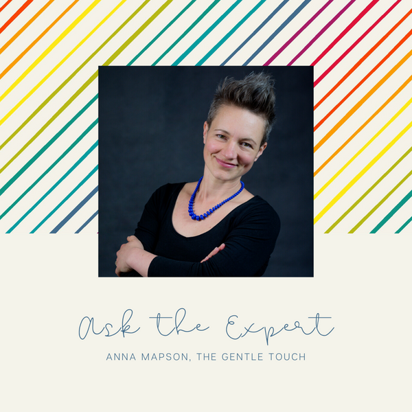Ask the Expert - Anna Mapson, The Gentle Touch