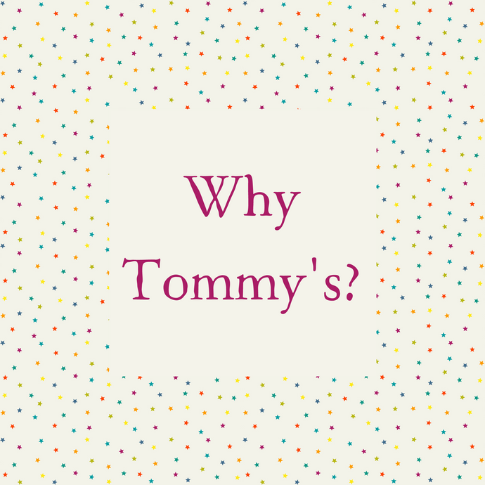 Why Do We Support Tommy's?