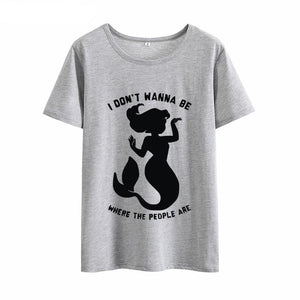 "Mermaid T-shirt - ""I don't wanna be where the people are"""