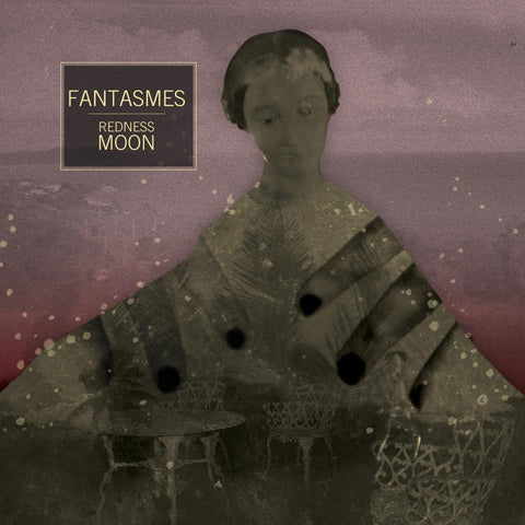 Fantasmes - Redness Moon LP SOLD OUT