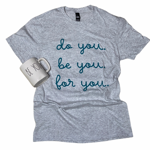 Do You, Be You, For You tee