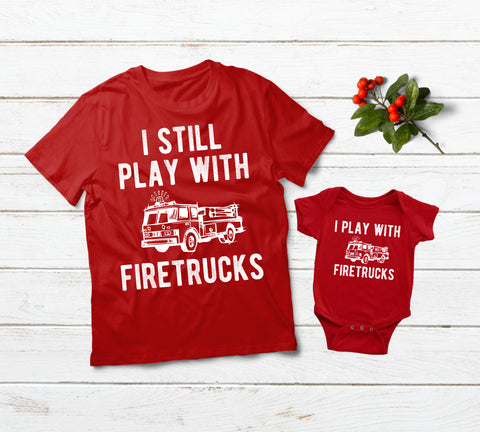 Firefighter Dad and Son Shirts I Still Play with Fire Trucks