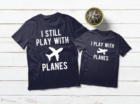 Pilot Dad and Son Shirts I Still Play with Planes