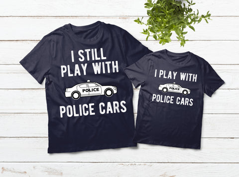 Police Officer Father Son Shirts I Still Play with Police Cars