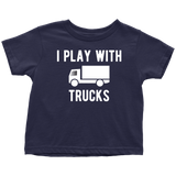 Father Son Shirts I Still Play with Trucks - Toddler