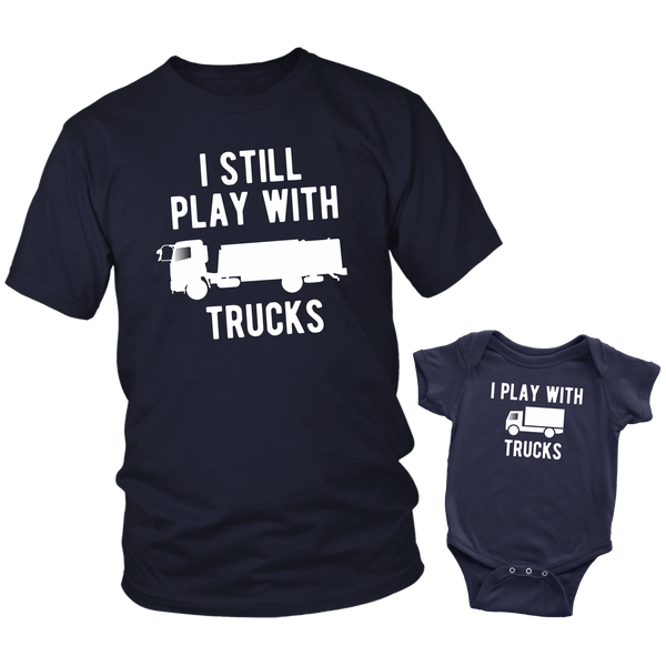 Father Son Shirts I Still Play with Trucks - Baby
