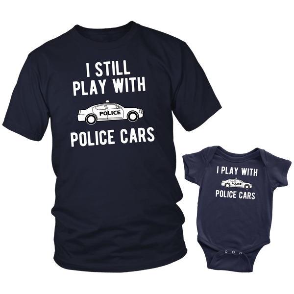 Police Officer Father Son Shirts I Still Play with Police Cars- Baby
