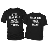 Railroader Locomotive Driver Dad and Son Shirts I Still Play with Trains