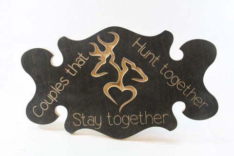 Handcrafted Wood sign! Couples that Hunt together stay together. Hunters gift! Hunter decor! Great gift! Wedding gift!