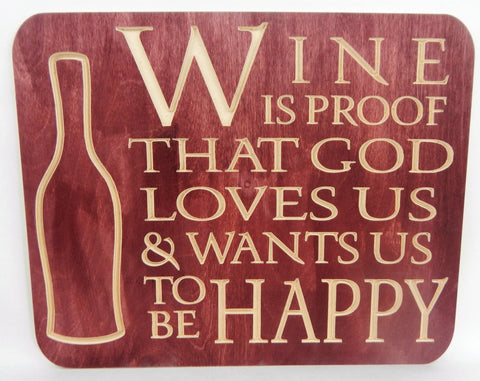 Handcrafted Wood sign! Wine is proof that god loves us & wants us to be Happy ! Family! Great gift! Rustic home decor!