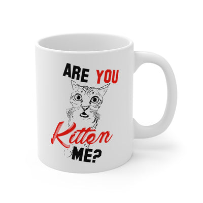 Are You Kitten Me? Mug 11oz