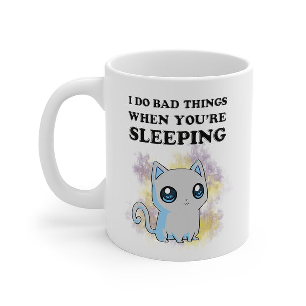 I Do Bad Things When You're Sleeping Mug 11oz