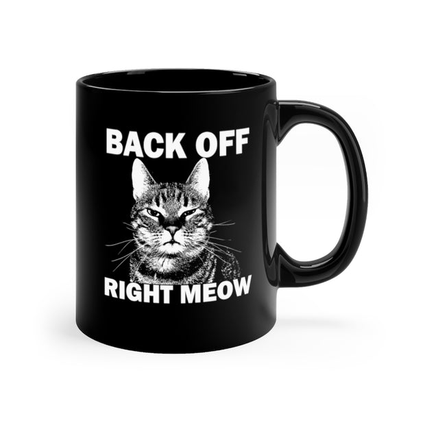 Back Off Right Meow Black mug 11oz