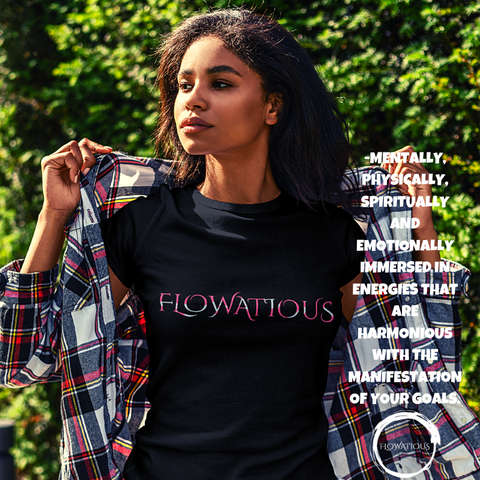 Flowatious means to be mentally, physically, spiritually and emotionally immersed in energies that are harmonious with the manifestation of your goals. Are you Flowatious?