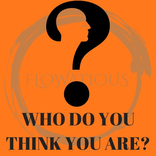 Flowatious blogpost Who do you think you are?
