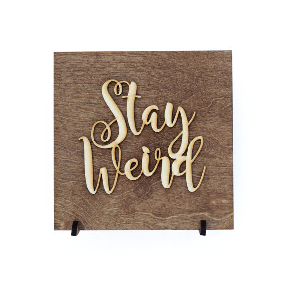 Stay Weird . Wood Sign