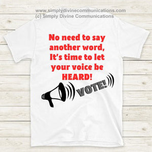 No Need To Say (Vote) T-Shirt