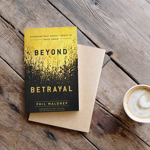Beyond Betrayal: Overcome Past Hurts and Begin to Trust Again by Phil Waldrep