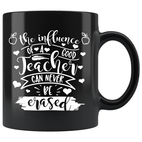 A Teacher's Influence Can Never Be Erased 11 oz Black Mug