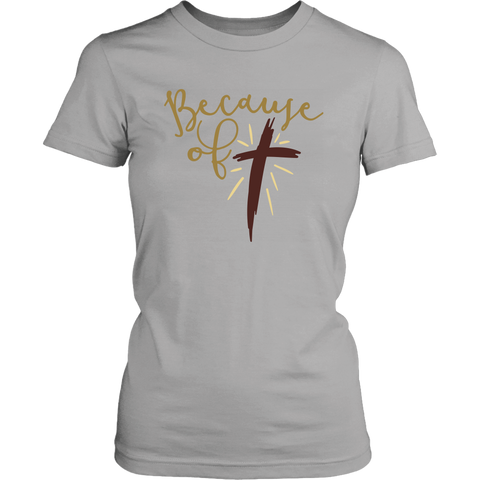 """Because Of The Cross"" Women's T-Shirt"