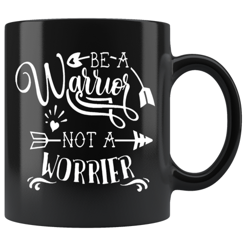 Be A Warrior Not A Worrier 11 oz Black Mug
