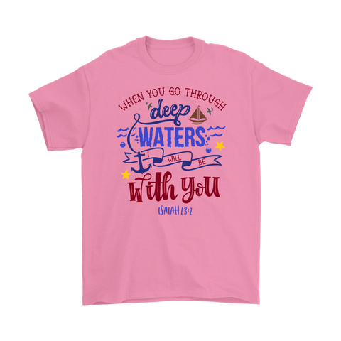 """When You Go Through Deep Waters..."" Unisex T-Shirt"