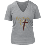 """Because Of The Cross"" Women's V-Neck T-Shirt"