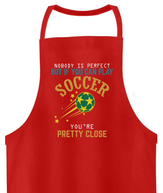 NOBODY IS PERFECT BUT IF YOU CAN PLAY SOCCER YOU RE PRETTY CLOSE  - Hochwertige Grillschürze - Shirt Exklusive