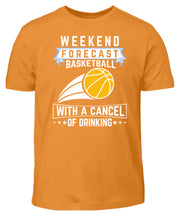 WEEKEND FORECAST BASKETBALL WITH A CANCEL OF DRINKING  - Kinder T-Shirt - Shirt Exklusive