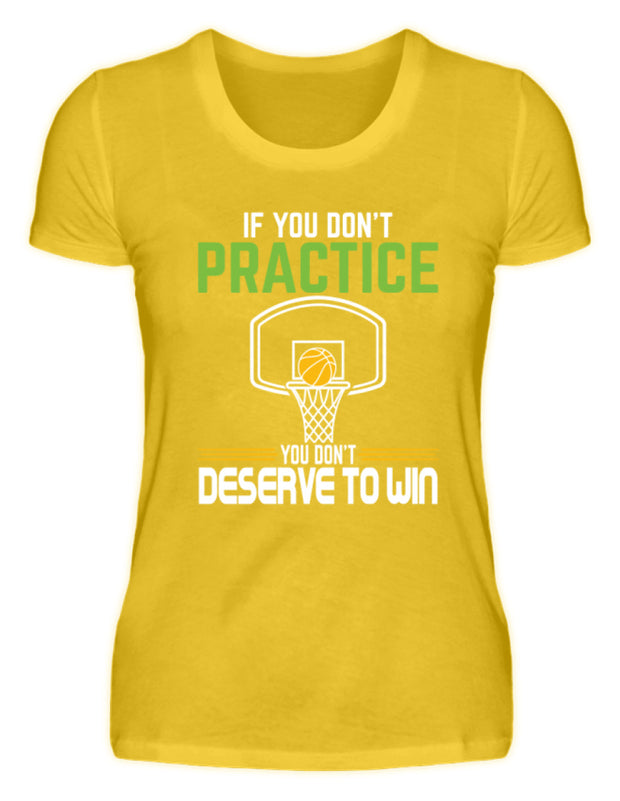 IF YOU DONT PRACTICE YOU DONT DESERVE TO WIN  - Damenshirt - Shirt Exklusive