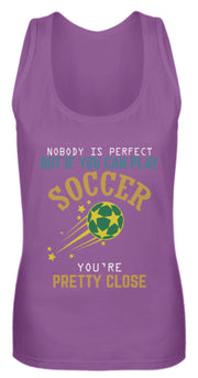 NOBODY IS PERFECT BUT IF YOU CAN PLAY SOCCER YOU RE PRETTY CLOSE  - Frauen Tanktop - Shirt Exklusive