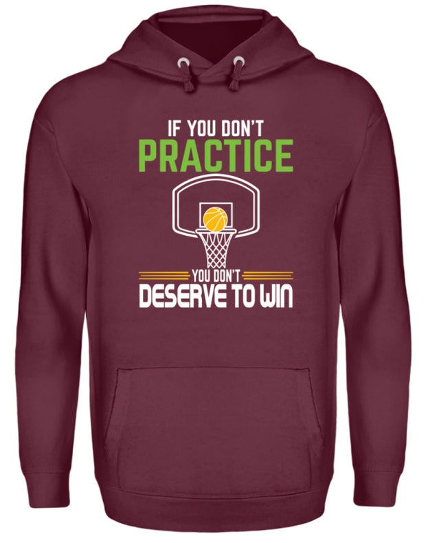IF YOU DONT PRACTICE YOU DONT DESERVE TO WIN  - Unisex Kapuzenpullover Hoodie - Shirt Exklusive
