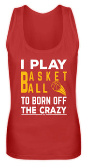 I PLAY BASKETBALL TO BORN OF THE CRAZY  - Frauen Tanktop - Shirt Exklusive
