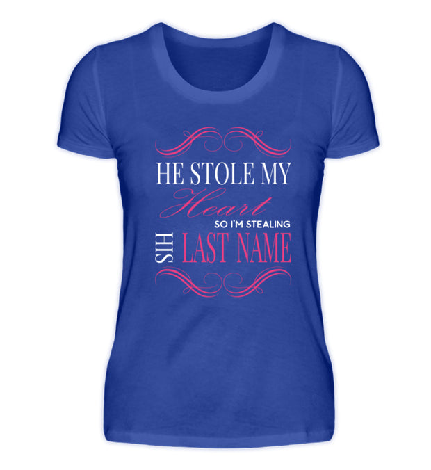 He stole my Heart- so I´m stealing his Last Name  - Damenshirt - Shirt Exklusive