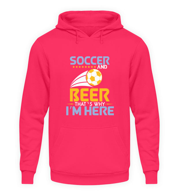 SOCCER AND BEER THATS WHY IM HERE  - Unisex Kapuzenpullover Hoodie - Shirt Exklusive