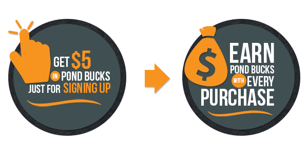 Get $5 in Pond Bucks just for signing up then earn pond bucks with every purchase