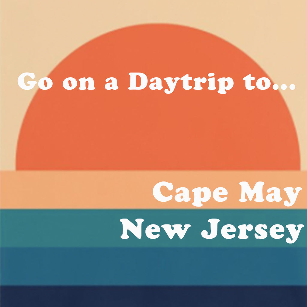 Go on A Daytrip: NYC to Cape May
