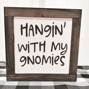 Hangin' with my Gnomies Sign