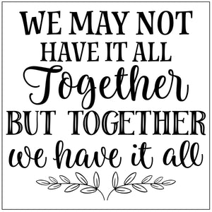 We May Not Have it all Together