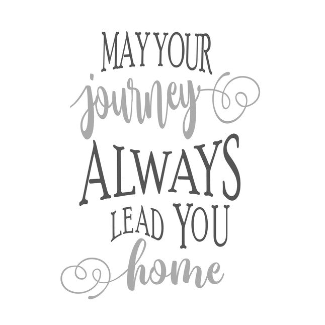 May Your Journey Always Lead You Home