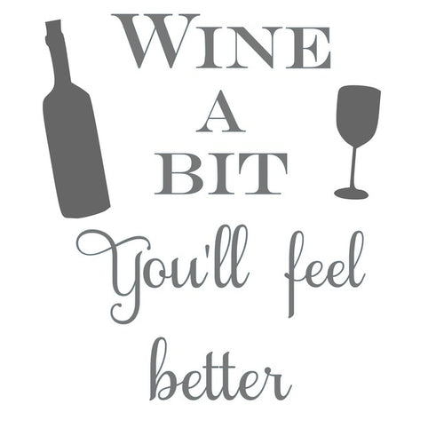 Wine a Bit, You'll Feel Better
