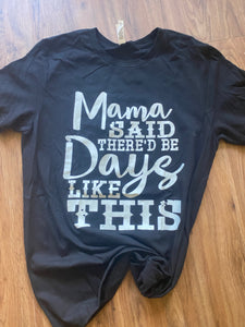 Mama said there'd be days like this (size medium)